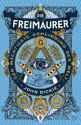 Cover-Bild zu Die Freimaurer - Der mächtigste Geheimbund der Welt von Dickie, John