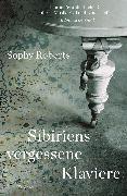 Cover-Bild zu Sibiriens vergessene Klaviere von Roberts, Sophy