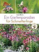 Cover-Bild zu Ein Gartenparadies für Schmetterlinge. Die schönsten Blumen, Stauden, Kräuter und Sträucher für Falter und ihre Raupen. Artenschutz und Artenvielfalt im eigenen Garten. Natürlich bienenfreundlich von Kopp, Ursula