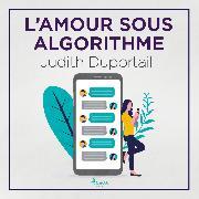 Cover-Bild zu L'Amour sous algorithme (Audio Download) von Duportail, Judith