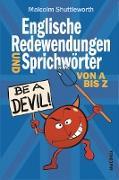 Cover-Bild zu Shuttleworth, Malcolm: Be a devil! Englische Redewendungen und Sprichwörter von A bis Z (eBook)