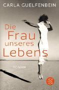 Cover-Bild zu Guelfenbein, Carla: Die Frau unseres Lebens