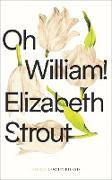 Cover-Bild zu Strout, Elizabeth: Oh, William! (eBook)