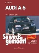Cover-Bild zu Etzold, Hans-Rüdiger: So wird's gemacht. Audi A 6 vonb 4/97 bis 3/04