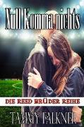Cover-Bild zu Falkner, Tammy: Null Komma nichts (Die Reed Brüder Reihe, #11) (eBook)