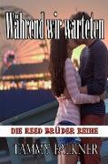 Cover-Bild zu Falkner, Tammy: Während wir warteten (Die Reed Brüder Reihe, #14) (eBook)