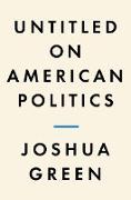 Cover-Bild zu Green, Joshua: Untitled on American Politics (eBook)
