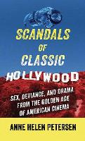 Cover-Bild zu Petersen, Anne Helen: Scandals of Classic Hollywood: Sex, Deviance, and Drama from the Golden Age of American Cinema