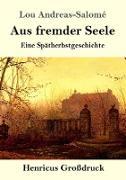 Cover-Bild zu Andreas-Salomé, Lou: Aus fremder Seele (Großdruck)