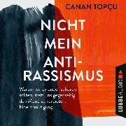 Cover-Bild zu Topçu, Canan: Nicht mein Antirassismus - Warum wir einander zuhören sollten, statt uns gegenseitig den Mund zu verbieten. Eine Ermutigung (Ungekürzt) (Audio Download)