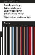 Cover-Bild zu Luxemburg, Rosa: Friedensutopien und Hundepolitik. Schriften und Reden