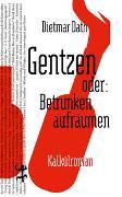 Cover-Bild zu Dath, Dietmar: Gentzen oder: Betrunken aufräumen
