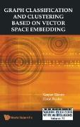 Cover-Bild zu Graph Classification and Clustering Based on Vector Space Embedding von Riesen, Kaspar