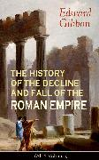 Cover-Bild zu THE HISTORY OF THE DECLINE AND FALL OF THE ROMAN EMPIRE (All 6 Volumes) (eBook) von Gibbon, Edward