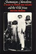 Cover-Bild zu Taussig, Michael: Shamanism, Colonialism, and the Wild Man