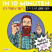Cover-Bild zu Endlich mitreden!: In 10 Minuten vom Trauben-Trottel zum Super-Sommelier von Höke, Linus