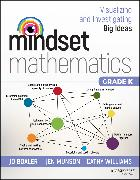 Cover-Bild zu Mindset Mathematics: Visualizing and Investigating Big Ideas, Grade K (eBook) von Boaler, Jo