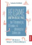 Cover-Bild zu Heilsame Bewegung bei Fibromyalgie, Rheuma und chronischen Schmerzen von Fröhlich, Valentin