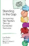 Cover-Bild zu Dabbs, Lisa M.: Standing in the Gap: Empowering New Teachers Through Connected Resources