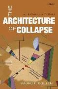 Cover-Bild zu Guillen, Mauro F. (Zandman Professor, The Wharton School, University of Pennsylvania Director, The Lauder Institute): The Architecture of Collapse