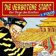 Cover-Bild zu Die verbotene Stadt, Folge 1: Der Thron des Drachen (Audio Download) von Herwald, Hans-Joachim