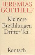 Cover-Bild zu Gotthelf, Jeremias: Kleinere Erzählungen - Dritter Teil
