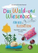 Cover-Bild zu Sinnwell-Backes, Christine: Das Wald- und Wiesenbuch für die Kleinsten. Basteln, spielen, lernen ab 3 Jahren