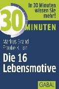 Cover-Bild zu 30 Minuten Die 16 Lebensmotive (eBook) von Ion, Frauke