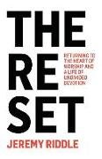 Cover-Bild zu The Reset: Returning to the Heart of Worship and a Life of Undivided Devotion von Riddle, Jeremy
