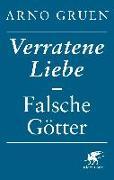 Cover-Bild zu Gruen, Arno: Verratene Liebe - Falsche Götter