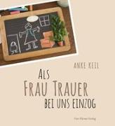 Cover-Bild zu Als Frau Trauer bei uns einzog von Keil, Anke