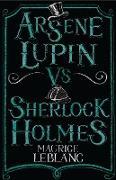 Cover-Bild zu Leblanc, Maurice: Arsène Lupin vs Sherlock Holmes