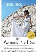 Cover-Bild zu Die Authentizitäts-Lüge von Eick, Anneli