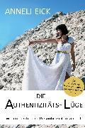 Cover-Bild zu Die Authentizitäts-Lüge (eBook) von Eick, Anneli