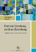 Cover-Bild zu Frei von Erziehung, reich an Beziehung von Miller, Reinhold