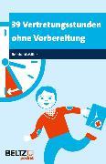 Cover-Bild zu 39 Vertretungsstunden ohne Vorbereitung (eBook) von Miller, Reinhold