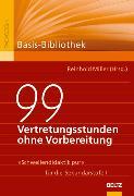 Cover-Bild zu 99 Vertretungsstunden ohne Vorbereitung von Miller, Reinhold (Hrsg.)