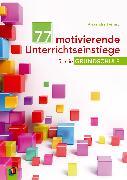 Cover-Bild zu 77 motivierende Unterrichtseinstiege für die Grundschule (eBook) von Ferrarÿ, Alexandra