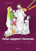 Cover-Bild zu Jesus begegnet Menschen von Meiß, Anne-Ruth