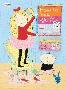 Cover-Bild zu Lloyd-Jones, Sally: How to Be a Baby . . . by Me, the Big Sister