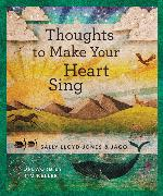 Cover-Bild zu Lloyd-Jones, Sally: Thoughts to Make Your Heart Sing, Anglicized Edition