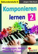 Cover-Bild zu Komponieren lernen / Band 2 (eBook) von Tille-Koch, Jürgen