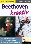Cover-Bild zu Beethoven kreativ (eBook) von Tille-Koch, Jürgen