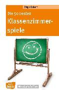 Cover-Bild zu Die 50 besten Klassenzimmerspiele. Für 8- bis 12-Jährige - eBook (eBook) von Ebbert, Birgit