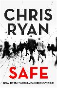 Cover-Bild zu Ryan, Chris: Safe: How to stay safe in a dangerous world