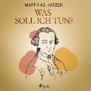 Cover-Bild zu Katzer, Matthias: Was soll ich tun? (Audio Download)