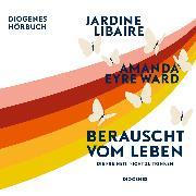 Cover-Bild zu Ward, Amanda Eyre: Berauscht vom Leben (Audio Download)