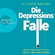 Cover-Bild zu Padberg, Thorsten: Die Depressions-Falle - Wie wir Menschen für krank erklären, statt ihnen zu helfen (Ungekürzt) (Audio Download)
