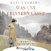 Cover-Bild zu Naumann, Kati: Was uns erinnern lässt (Ungekürzt) (Audio Download)