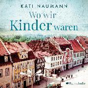 Cover-Bild zu Naumann, Kati: Wo wir Kinder waren (ungekürzt) (Audio Download)